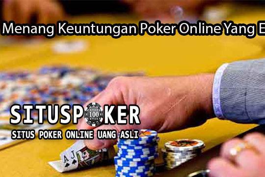 Cara Menang Keuntungan Poker Online Yang Efektif