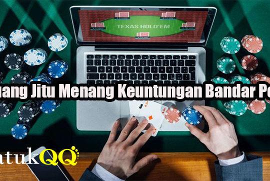 Peluang Jitu Menang Keuntungan Bandar Poker