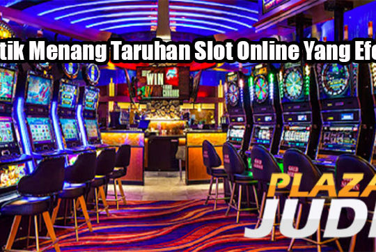 Taktik Menang Taruhan Slot Online Yang Efektif