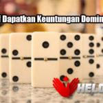 Tips Efektif Dapatkan Keuntungan DominoQQ Online